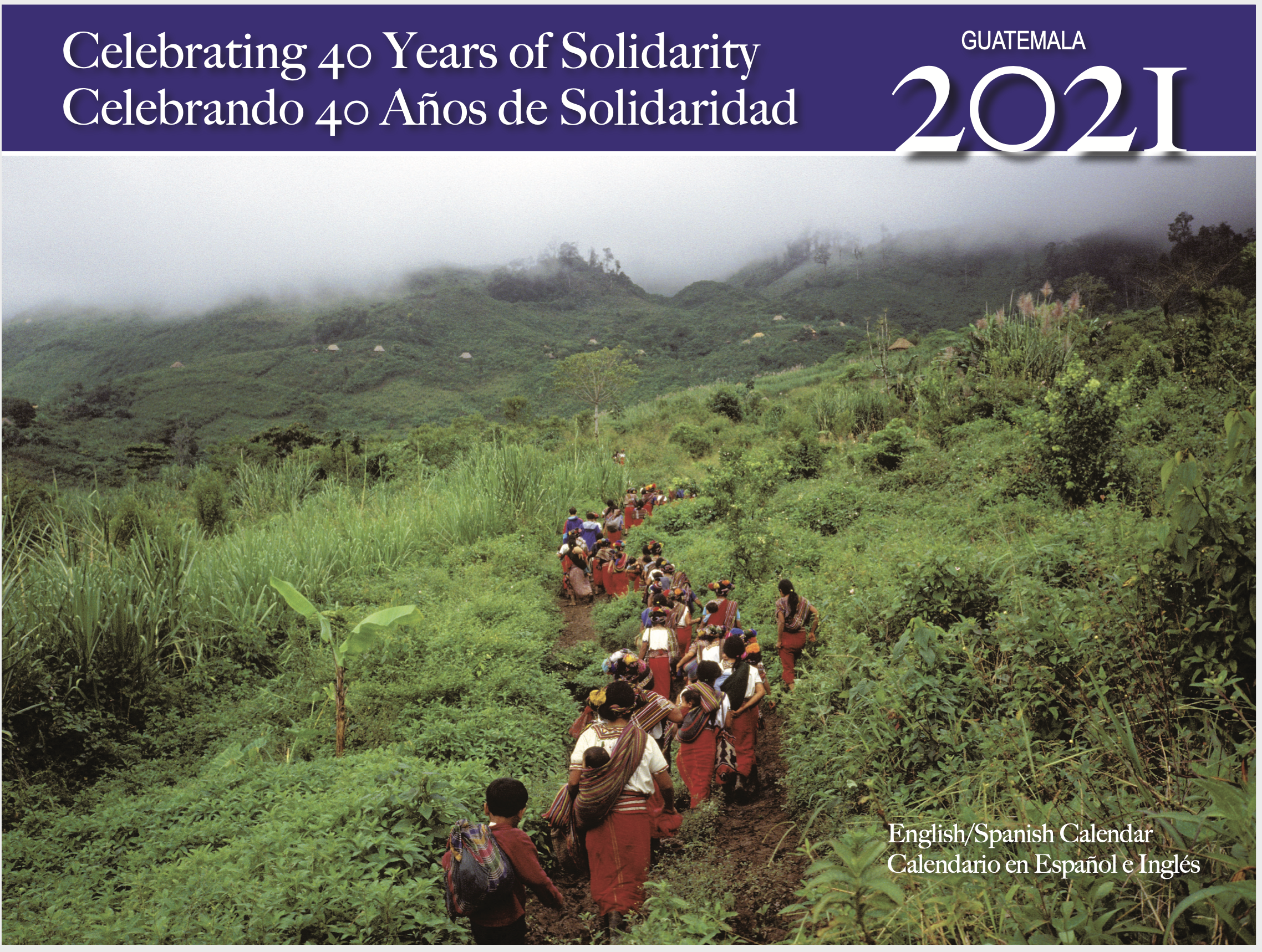 2021 Calendar cover. Image of CPR community members walking on a small path through green mountains. Reads: Celebrating 40 years of Solidarity, Guatemala 2021