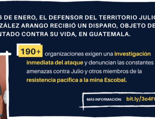 195 organizaciones denuncian los últimos ataques contra miembros de la Resistencia Pacífica a la mina de Escobal