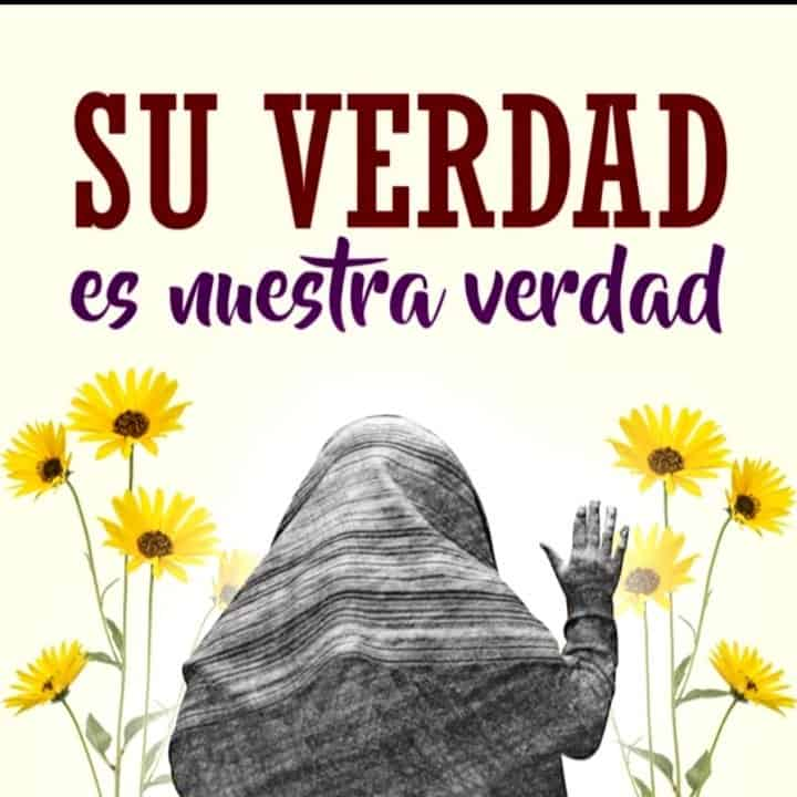 "In the center of this illustration we see the back of a Ixil women with her right hand raising symbolizing that she is about to give her sworn testimony. In both the left and right sides there are huge yellow flowers. Above you can read the message, ""su verdad es nuestra verdad"", meaning their truth is our truth"