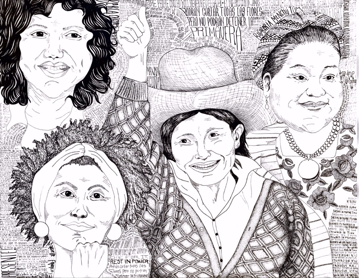 Black and white drawing of four women: in the top left corner is Berta Cáceres with short wavy dark hair; in the bottom left corner is Marielle Franco with her fist under their face and a large headband and round earrings; in the middle is Máxima Acuña with her fist raised high ; and in the top right corner is Rigoberta Menchu with a floral huipil, smiling slightly.