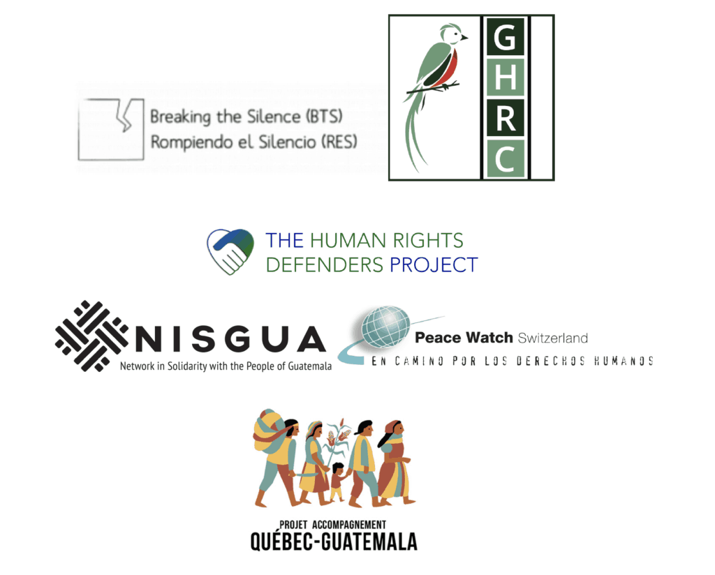 signatures by six international organizations: Human Rights Defenders Project Network in Solidarity with the People of Guatemala (NISGUA) Peace Watch Switzerland Maritimes-Guatemala Breaking the Silence Network Guatemala Human Rights Commission Proyecto Acompañamiento Quebec-Guatemala